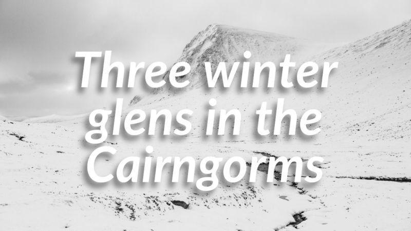 Three winter glens in the Cairngorms